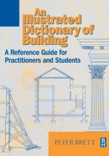 An Illustrated Dictionary of Building : A Reference Guide for Students and Practitioners, Paperback