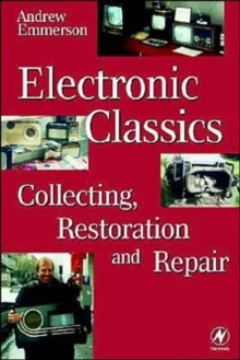 Electronic Classics : Collecting, Restoring and Repair, Paperback