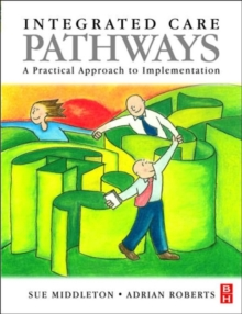 Integrated Care Pathways : A Practical Approach to Implementation, Paperback