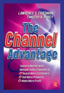 The Channel Advantage : Using Multiple Sales Channels to Reach More Customers, Sell More Products, Make More Profit, Hardback