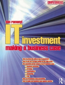 IT Investment : Making a Business Case, Paperback