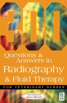 300 Questions and Answers In Radiography and Fluid Therapy for Veterinary Nurses, Paperback