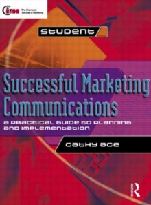 Successful Marketing Communications : A Practical Guide to Planning and Implementation, Paperback Book