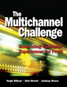 The Multichannel Challenge : Integrating Customer Experiences for Profit, Paperback