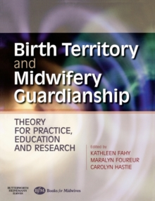 Birth Territory and Midwifery Guardianship : Theory for Practice, Education and Research, Paperback