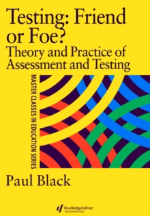 Testing: Friend or Foe? : Theory and Practice of Assessment and Testing, Paperback Book