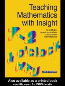 Teaching Mathematics with Insight : Identification, Diagnosis and Remediation of Young Children's Mathematical Errors, Paperback