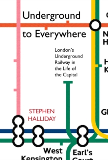 Underground to Everywhere : London's Underground Railway in the Life of the Capital, Paperback