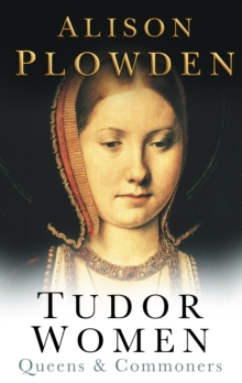 Tudor Women : Queens & Commoners, Paperback