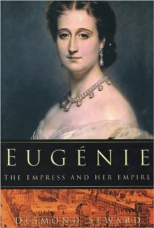 Eugenie : The Empress and Her Empire, Hardback Book