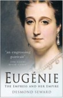 Eugenie : The Empress and Her Empire, Paperback