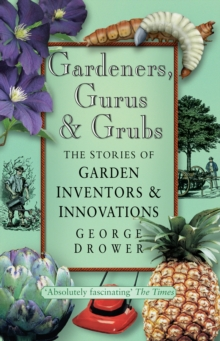 Gardeners, Gurus and Grubs : The Stories of Garden Inventors & Innovations, Paperback