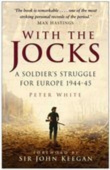 With the Jocks : A Soldier's Struggle for Europe, 1944-45, Paperback Book
