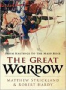 The Great Warbow : From Hastings to the Mary Rose, Hardback