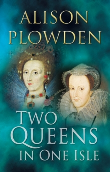 Two Queens in One Isle : The Deadly Relationship of Elizabeth I and Mary Queen of Scots, Paperback