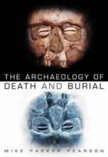 The Archaeology of Death and Burial, Paperback
