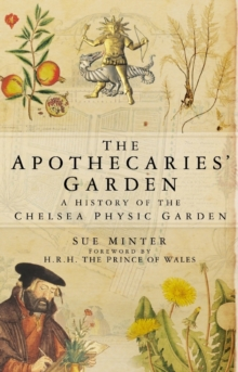 The Apothecaries' Garden : A History of the Chelsea Physic Garden, Paperback Book