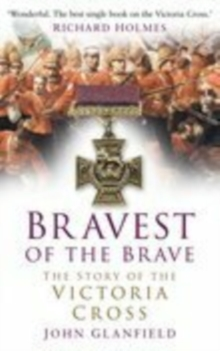 Bravest of the Brave : The Story of the Victoria Cross, Hardback