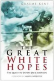 The Great White Hopes : The Quest to Defeat Jack Johnson, Paperback