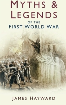Myths and Legends of the First World War, Paperback