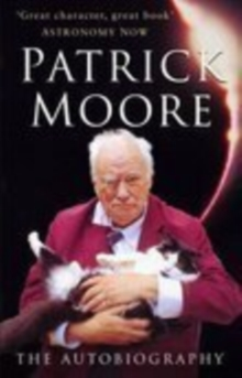 Patrick Moore : The Autobiography, Paperback Book