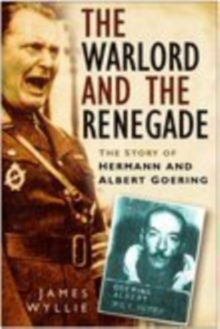 The Warlord and the Renegade : The Story of Hermann and Albert Goring, Paperback