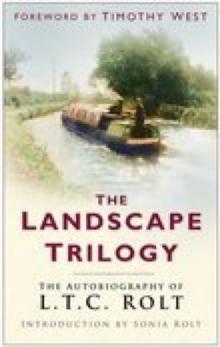 Landscape Trilogy : The Autobiography of L. T. C. Rolt, Paperback