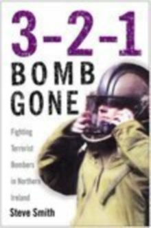 3-2-1 Bomb Gone : The Fight Against Terrorist Bombers in Ulster, Hardback