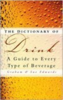 The Dictionary of Drink : A Guide to Every Type of Beverage, Paperback