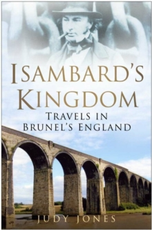 Isambard's Kingdom : Travels in Brunel's England, Paperback Book