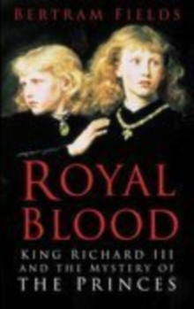 Royal Blood : King Richard III and the Mystery of the Princes, Paperback Book