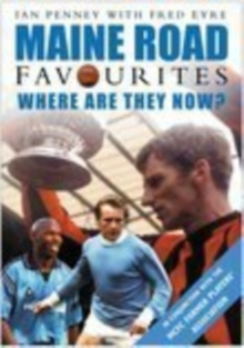 Maine Road Favourites : Where are They Now, Paperback