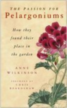 The Passion for Pelargoniums : How They Found Their Place in the Garden, Hardback