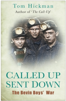Called Up, Sent Down : The Bevin Boy's War, Hardback