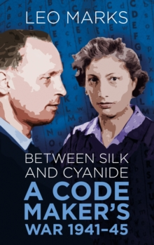 Between Silk and Cyanide : A Codemaker's War 1941-45, Paperback Book