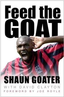 Feed the Goat : The Shaun Goater Story, Paperback