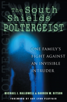 The South Shields Poltergeist : One Family's Fight Against an Invisible Intruder, Hardback