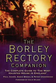The Borley Rectory Companion : The Complete Guide to the Most Haunted House in England, Hardback Book