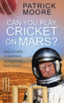 Can You Play Cricket on Mars? : And Other Scientific Questions Answered, Hardback