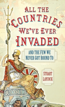 All the Countries We've Ever Invaded : And the Few We Never Got Round To, Paperback