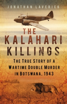 The Kalahari Killings : The True Story of a Wartime Double Murder in Botswana, 1943, Paperback