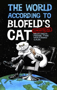 The World According to Blofeld's Cat : Unofficial Musings from the Volcano Lair, Hardback
