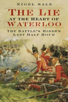 The Lie at the Heart of Waterloo : The Battle's Hidden Last Half Hour, Paperback