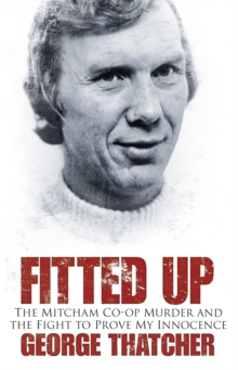 Fitted Up : The Mitcham Co-Op Murder and the Fight to Prove My Innocence, Paperback Book