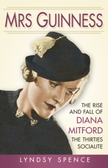Mrs Guinness : The Rise and Fall of Diana Mitford, the Thirties Socialite, Hardback