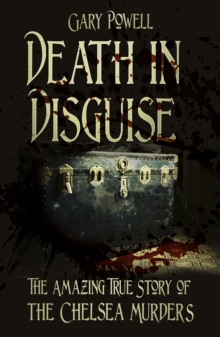 Death in Disguise: The Amazing True Story of the Chelsea Murders, Paperback