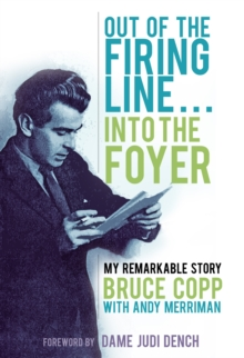 Out of the Firing Line ... into the Foyer : My Remarkable Story, Hardback