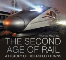 The Second Age of Rail : A History of High Speed Trains, Hardback