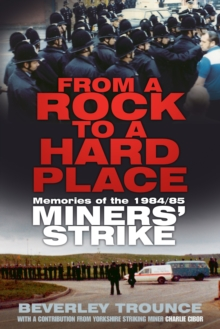 From a Rock to a Hard Place : Memories of the 1984/85 Miner's Strike, Paperback