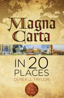 Magna Carta in 20 Places : Twenty Places That Made the Myth, Hardback